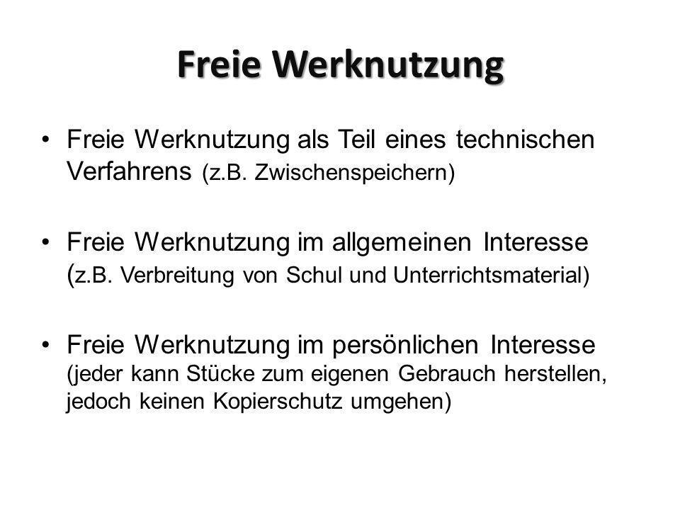 Freie Werknutzung Freie Werknutzung als Teil eines technischen Verfahrens (z.B. Zwischenspeichern) Freie Werknutzung im allgemeinen Interesse ( z.B. V