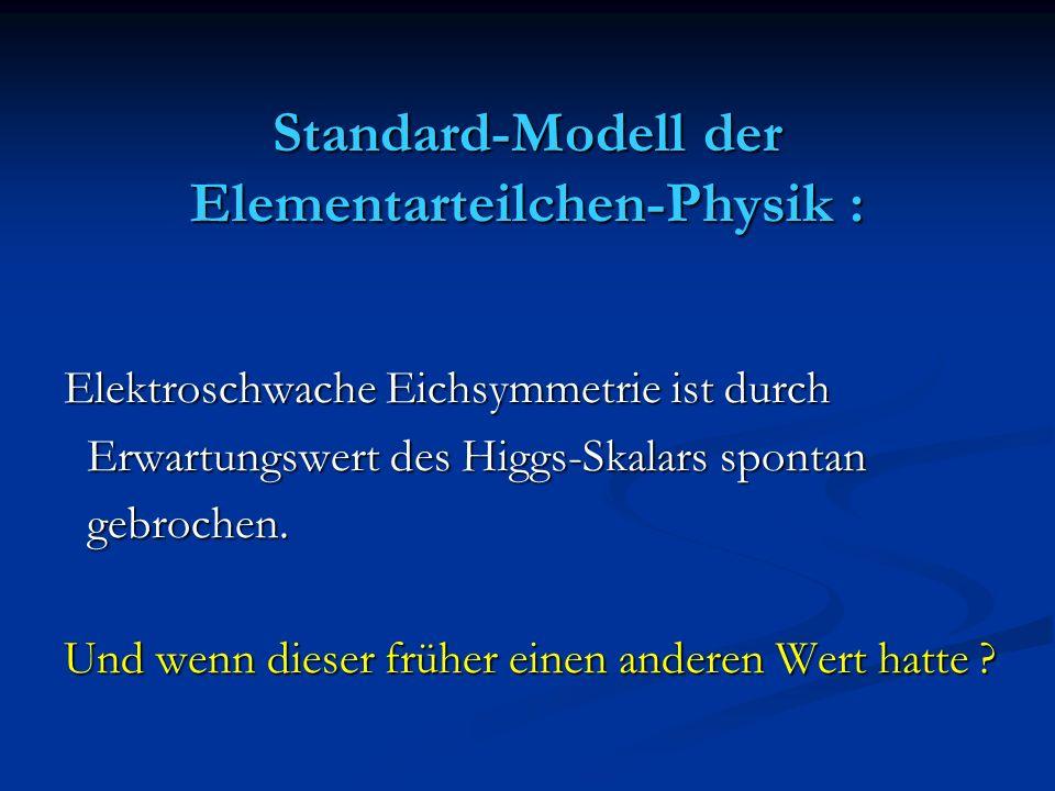 Standard-Modell der Elementarteilchen-Physik : Elektroschwache Eichsymmetrie ist durch Erwartungswert des Higgs-Skalars spontan Erwartungswert des Hig