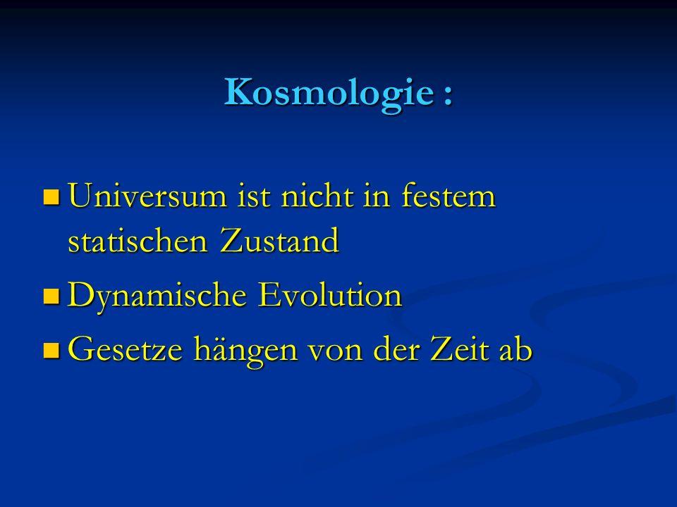 Kosmologie : Universum ist nicht in festem statischen Zustand Universum ist nicht in festem statischen Zustand Dynamische Evolution Dynamische Evoluti