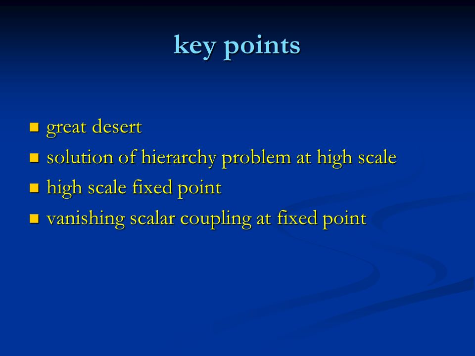 key points great desert great desert solution of hierarchy problem at high scale solution of hierarchy problem at high scale high scale fixed point hi