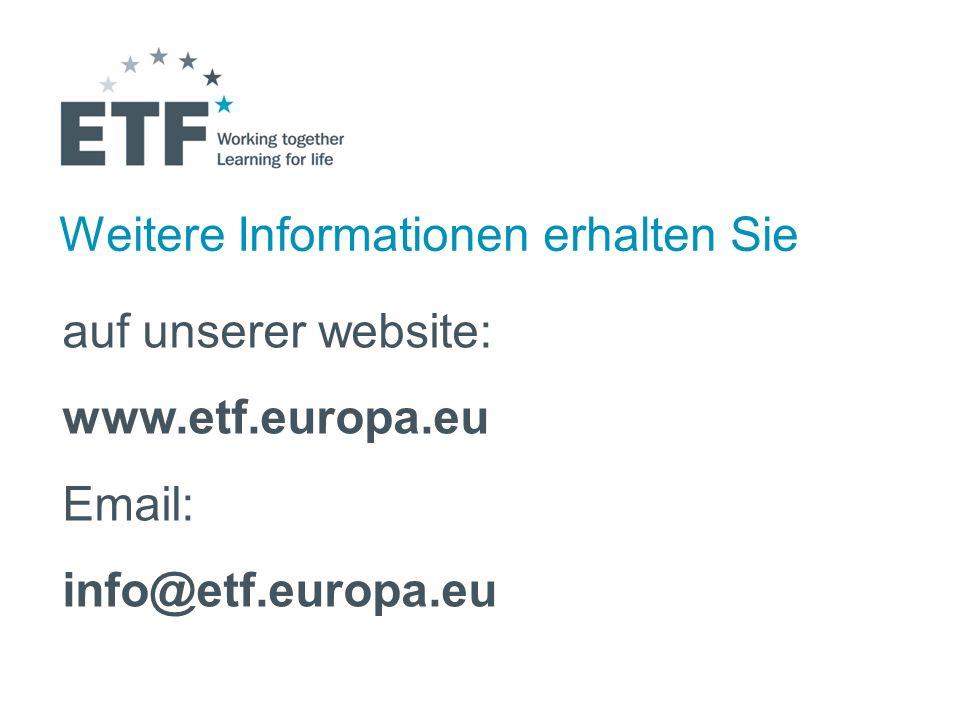 Weitere Informationen erhalten Sie auf unserer website: www.etf.europa.eu Email: info@etf.europa.eu