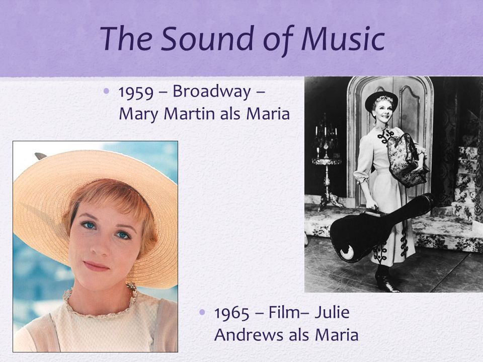 The Sound of Music 1959 – Broadway – Mary Martin als Maria 1965 – Film– Julie Andrews als Maria