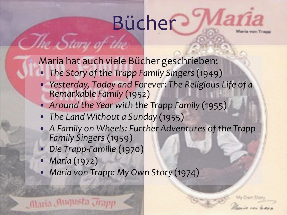 Bücher Maria hat auch viele Bücher geschrieben: The Story of the Trapp Family Singers (1949) Yesterday, Today and Forever: The Religious Life of a Rem
