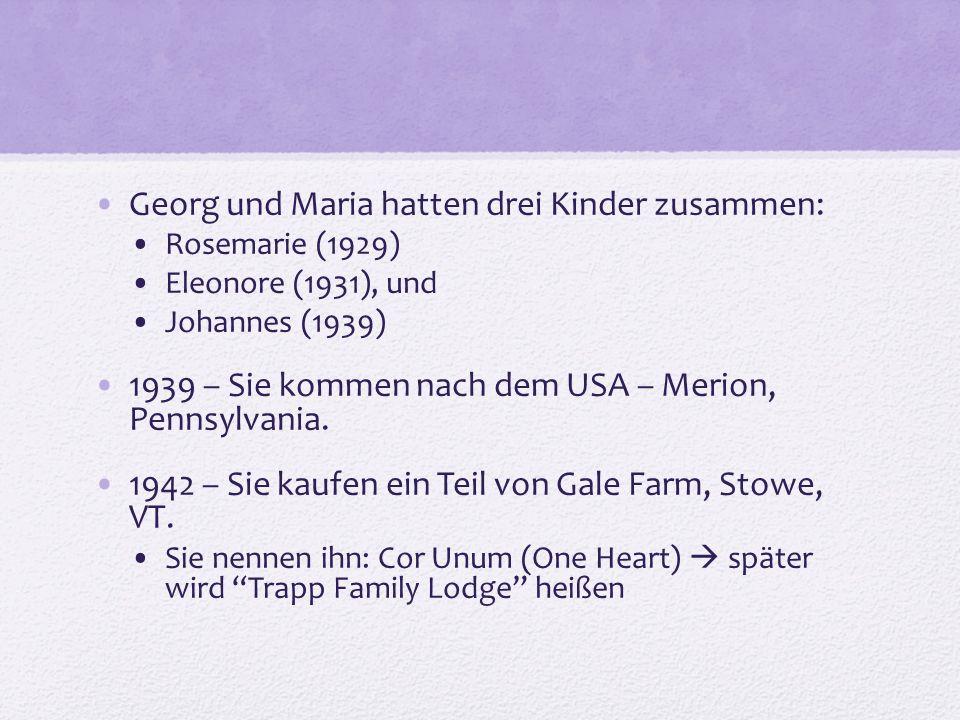 Georg und Maria hatten drei Kinder zusammen: Rosemarie (1929) Eleonore (1931), und Johannes (1939) 1939 – Sie kommen nach dem USA – Merion, Pennsylvania.