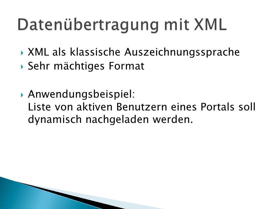 XML als klassische Auszeichnungssprache Sehr mächtiges Format Anwendungsbeispiel: Liste von aktiven Benutzern eines Portals soll dynamisch nachgeladen