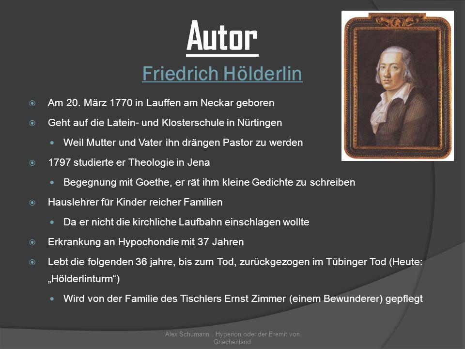 Friedrich Hölderlin Autor Am 20. März 1770 in Lauffen am Neckar geboren Geht auf die Latein- und Klosterschule in Nürtingen Weil Mutter und Vater ihn