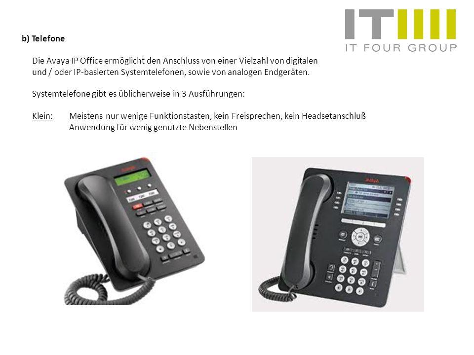 b) Telefone Die Avaya IP Office ermöglicht den Anschluss von einer Vielzahl von digitalen und / oder IP-basierten Systemtelefonen, sowie von analogen