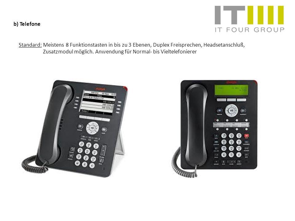 b) Telefone Standard:Meistens 8 Funktionstasten in bis zu 3 Ebenen, Duplex Freisprechen, Headsetanschluß, Zusatzmodul möglich. Anwendung für Normal- b