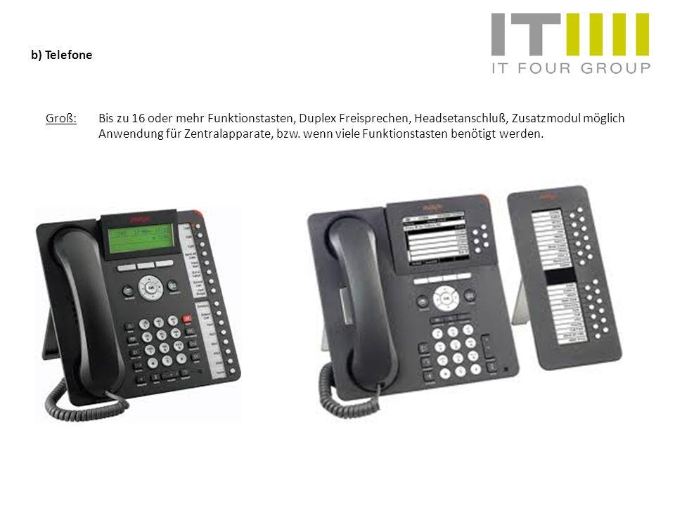 b) Telefone Groß:Bis zu 16 oder mehr Funktionstasten, Duplex Freisprechen, Headsetanschluß, Zusatzmodul möglich Anwendung für Zentralapparate, bzw. we
