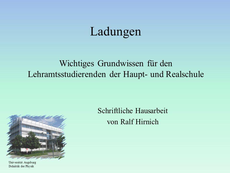 Ladungen Wichtiges Grundwissen für den Lehramtsstudierenden der Haupt- und Realschule Schriftliche Hausarbeit von Ralf Hirnich Universität Augsburg Di