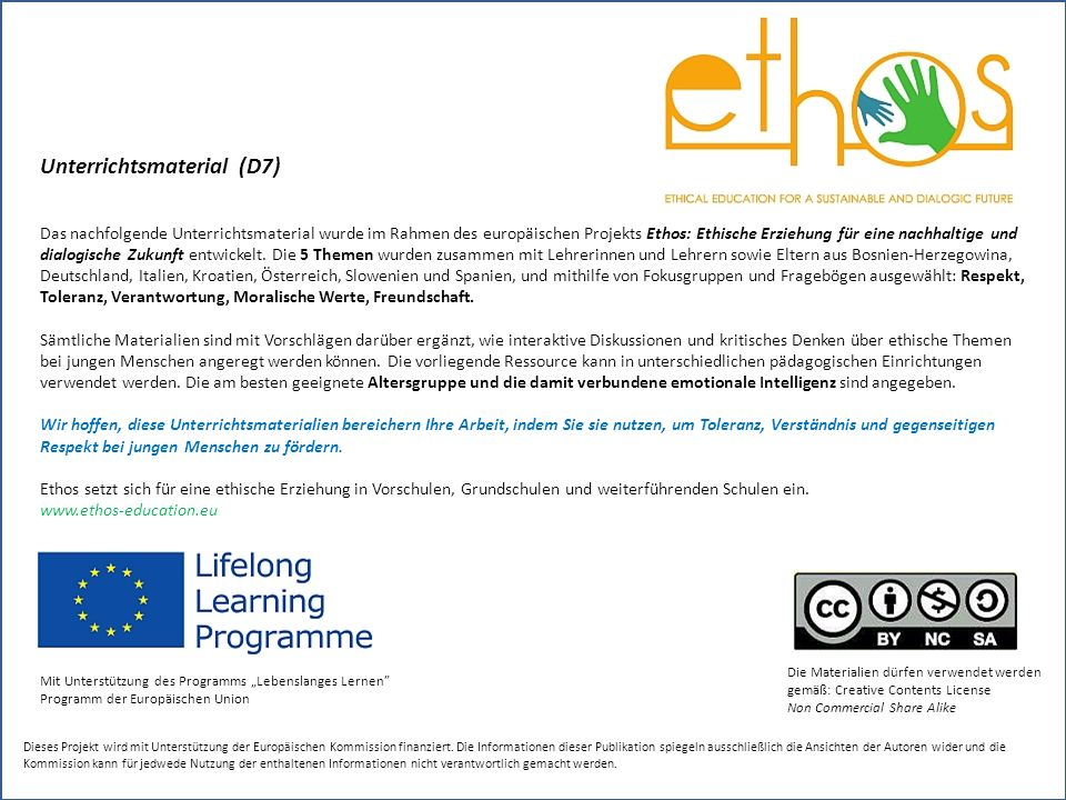 Unterrichtsmaterial (D7) Das nachfolgende Unterrichtsmaterial wurde im Rahmen des europäischen Projekts Ethos: Ethische Erziehung für eine nachhaltige