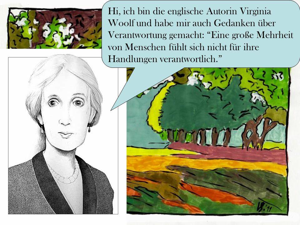 Hi, ich bin die englische Autorin Virginia Woolf und habe mir auch Gedanken über Verantwortung gemacht: Eine große Mehrheit von Menschen fühlt sich ni