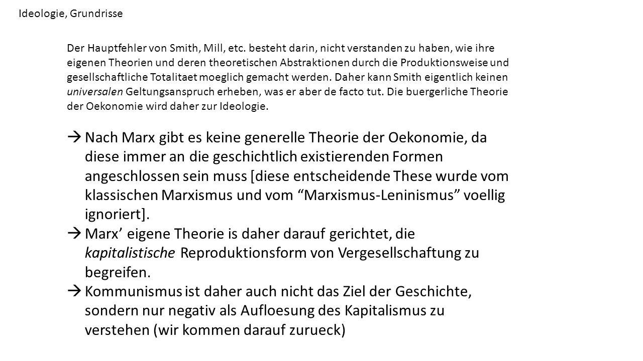 Ideologie, Grundrisse Der Hauptfehler von Smith, Mill, etc. besteht darin, nicht verstanden zu haben, wie ihre eigenen Theorien und deren theoretische