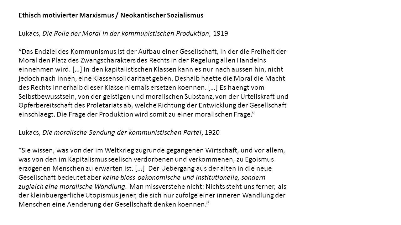Ethisch motivierter Marxismus / Neokantischer Sozialismus Lukacs, Die Rolle der Moral in der kommunistischen Produktion, 1919 Das Endziel des Kommunis