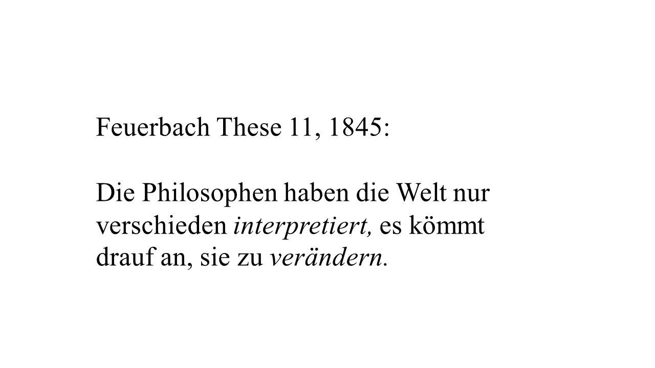 Feuerbach These 11, 1845: Die Philosophen haben die Welt nur verschieden interpretiert, es kömmt drauf an, sie zu verändern.