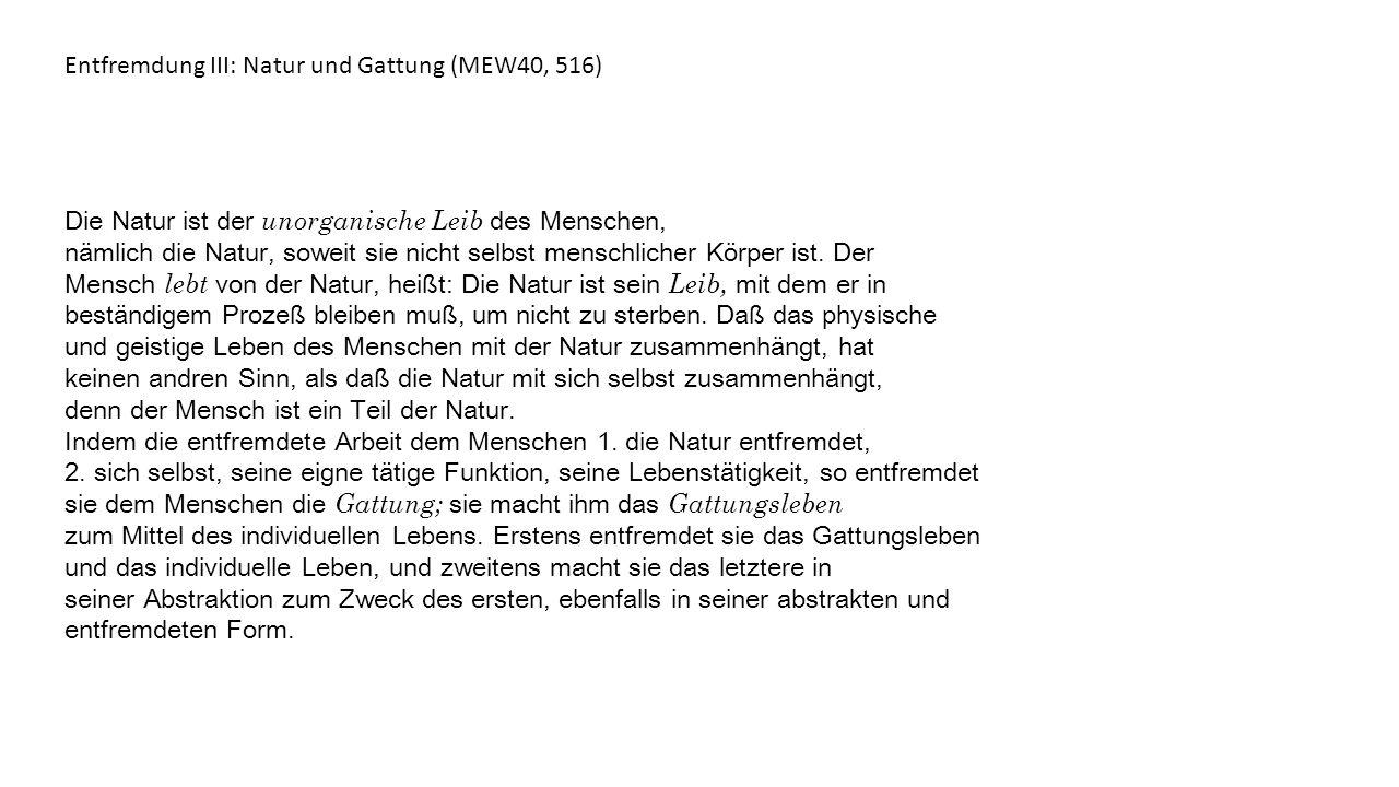 Entfremdung III: Natur und Gattung (MEW40, 516) Die Natur ist der unorganische Leib des Menschen, nämlich die Natur, soweit sie nicht selbst menschlic