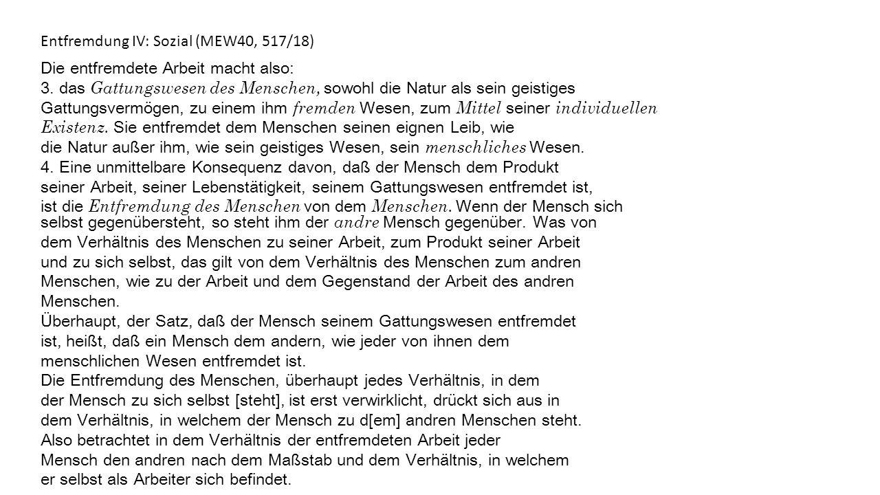 Entfremdung IV: Sozial (MEW40, 517/18) Die entfremdete Arbeit macht also: 3.