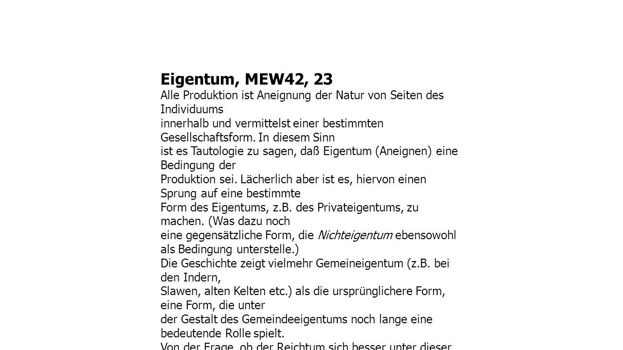 Eigentum, MEW42, 23 Alle Produktion ist Aneignung der Natur von Seiten des Individuums innerhalb und vermittelst einer bestimmten Gesellschaftsform. I