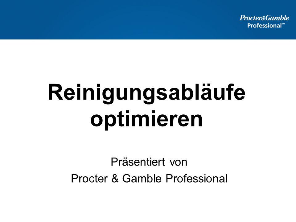 Reinigungsabläufe optimieren Präsentiert von Procter & Gamble Professional