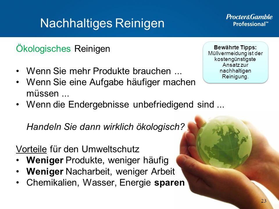Nachhaltiges Reinigen Ökologisches Reinigen Wenn Sie mehr Produkte brauchen... Wenn Sie eine Aufgabe häufiger machen müssen... Wenn die Endergebnisse