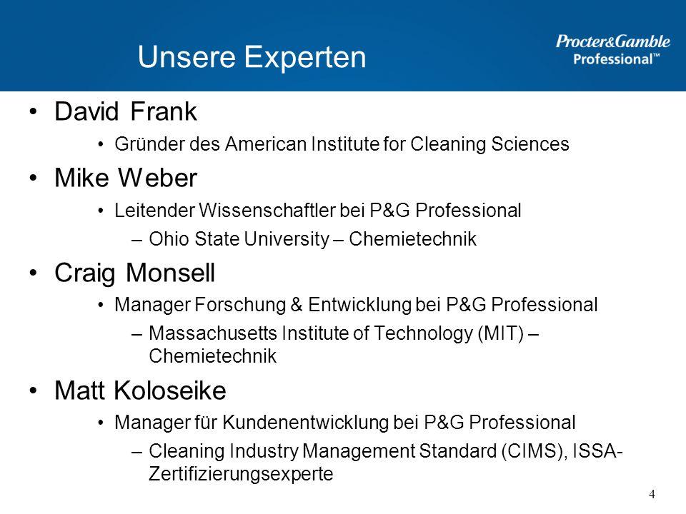 Unsere Experten David Frank Gründer des American Institute for Cleaning Sciences Mike Weber Leitender Wissenschaftler bei P&G Professional –Ohio State