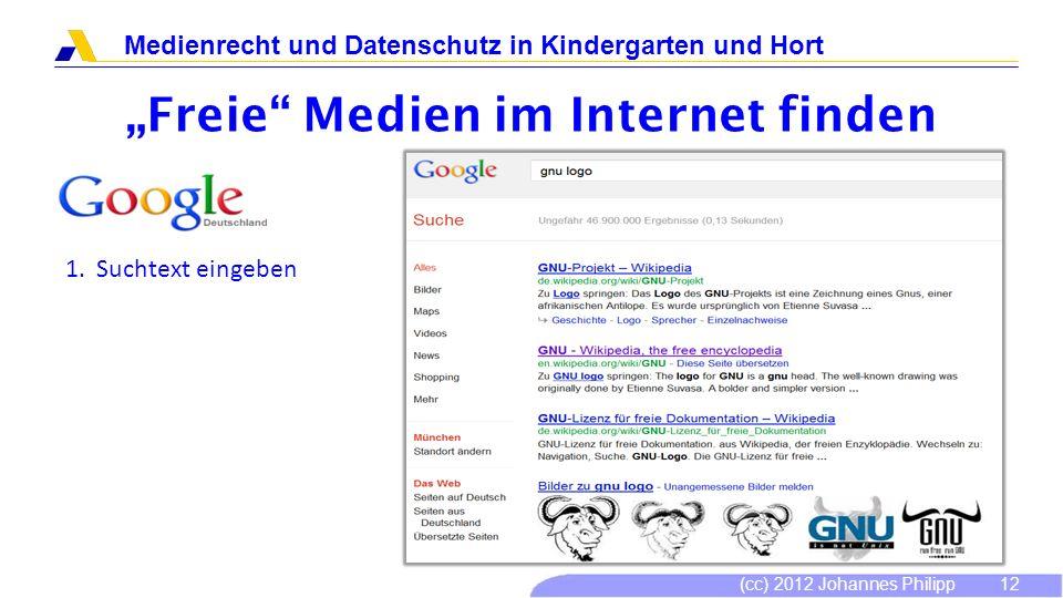 (cc) 2012 Johannes Philipp Medienrecht und Datenschutz in Kindergarten und Hort 13 Freie Medien im Internet finden 2.Erweiterte Suche anwenden 3.Nach unten scrollen zu Nutzungsrechte