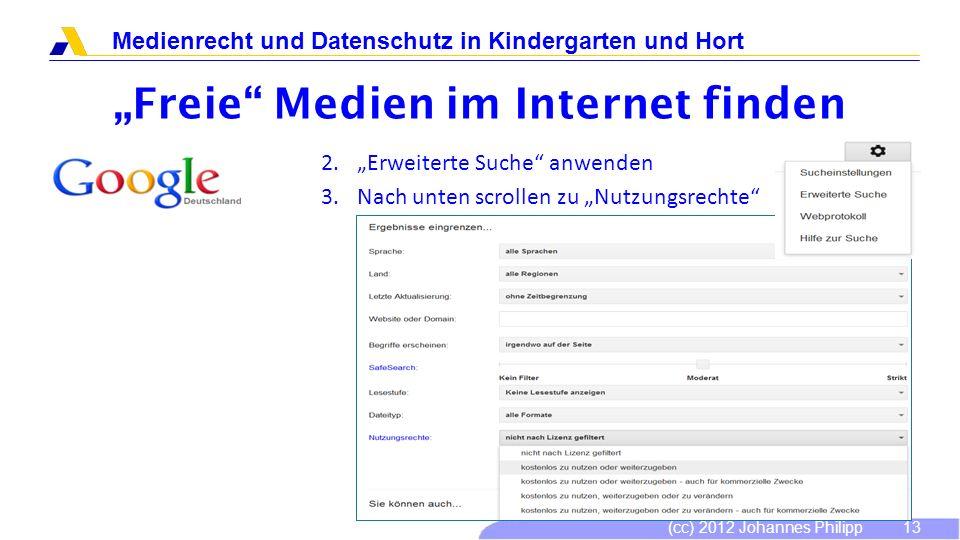 (cc) 2012 Johannes Philipp Medienrecht und Datenschutz in Kindergarten und Hort 13 Freie Medien im Internet finden 2.Erweiterte Suche anwenden 3.Nach
