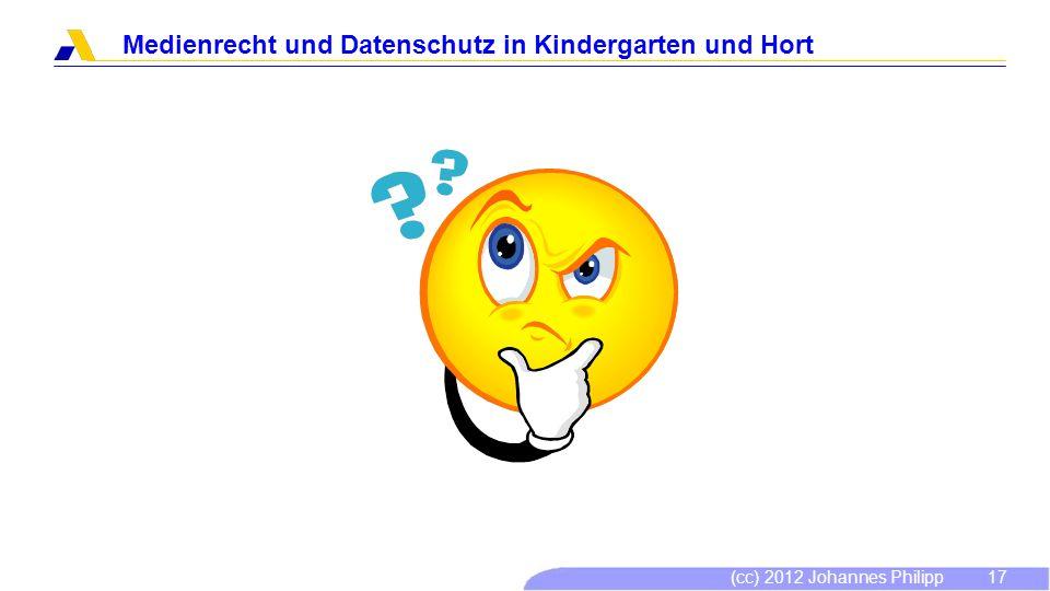 (cc) 2012 Johannes Philipp Medienrecht und Datenschutz in Kindergarten und Hort 18 Was sind Persönlichkeitsrechte.
