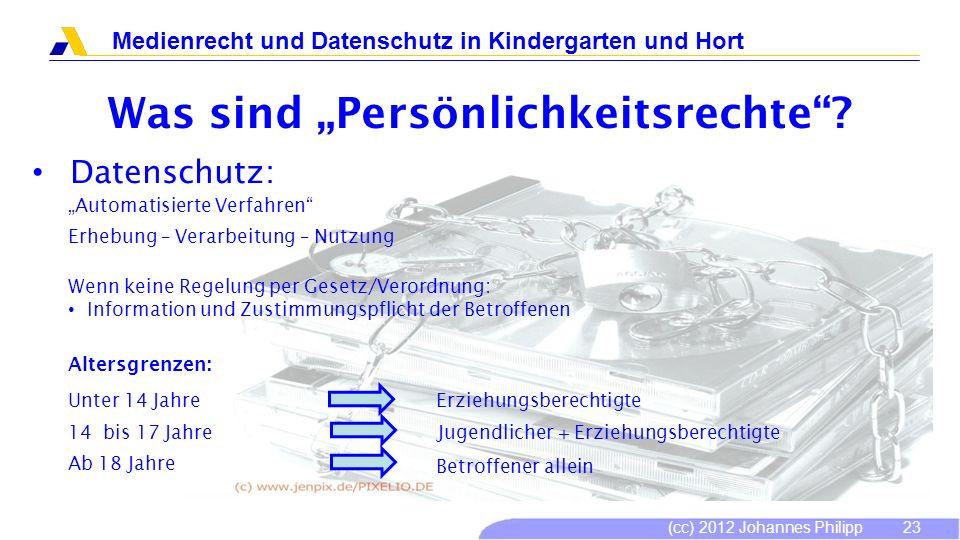 (cc) 2012 Johannes Philipp Medienrecht und Datenschutz in Kindergarten und Hort 23 Was sind Persönlichkeitsrechte? Datenschutz: Automatisierte Verfahr