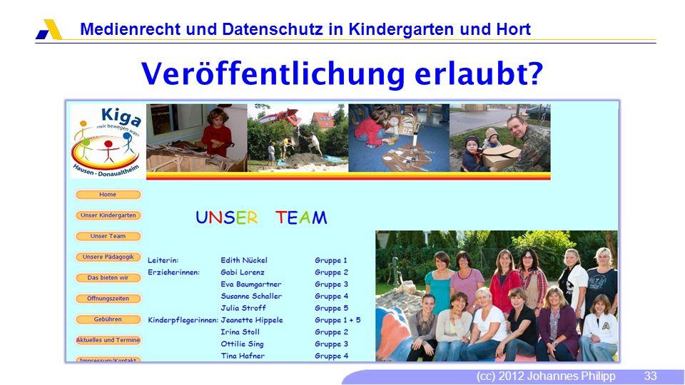 (cc) 2012 Johannes Philipp Medienrecht und Datenschutz in Kindergarten und Hort 34 Dieses Werk ist unter einem Creative Commons Namensnennung-Keine kommerzielle Nutzung-Weitergabe unter gleichen Bedingungen 3.0 Deutschland Lizenzvertrag lizenziert.