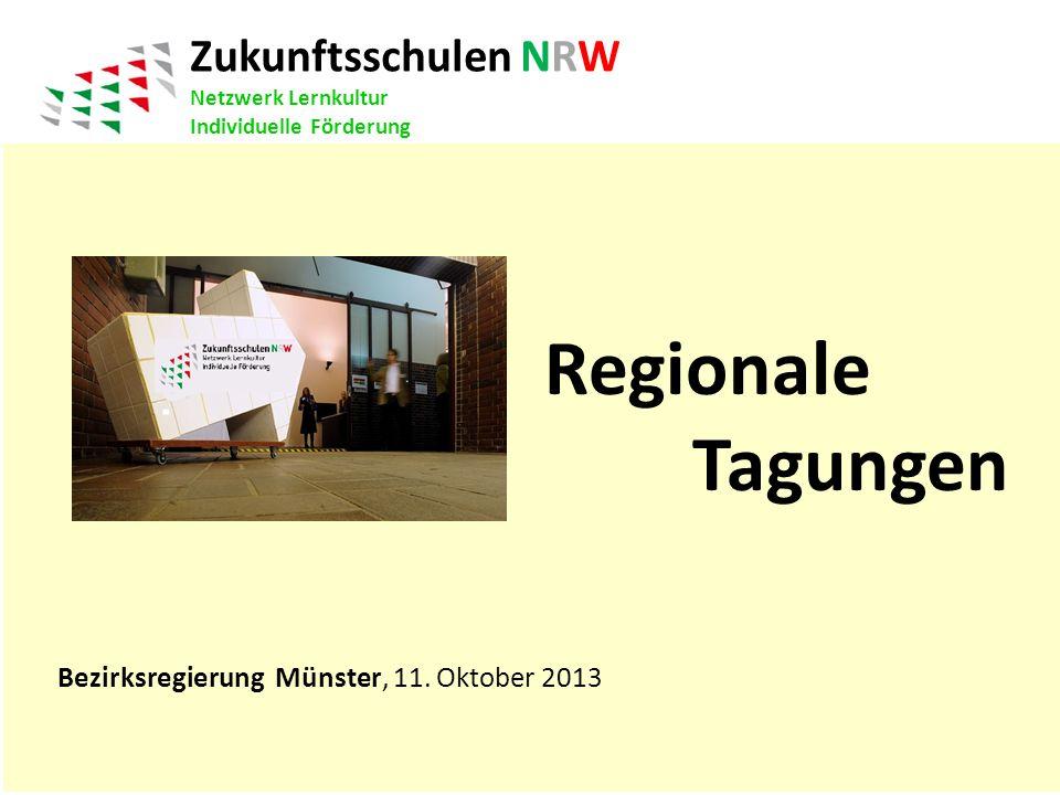 Regionale Tagungen Zukunftsschulen NRW Netzwerk Lernkultur Individuelle Förderung Bezirksregierung Münster, 11. Oktober 2013