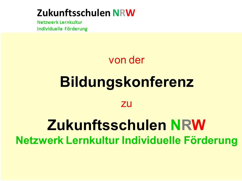 von der Bildungskonferenz zu Zukunftsschulen NRW Netzwerk Lernkultur Individuelle Förderung Zukunftsschulen NRW Netzwerk Lernkultur Individuelle Förde