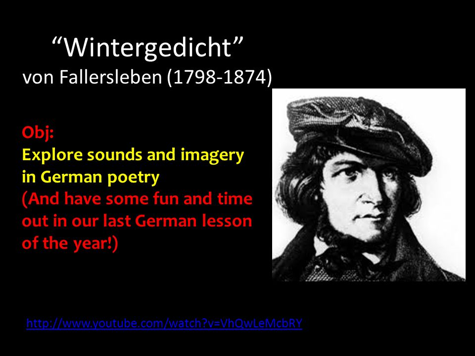 Wintergedicht von Fallersleben (1798-1874) http://www.youtube.com/watch?v=VhQwLeMcbRY Obj: Explore sounds and imagery in German poetry (And have some