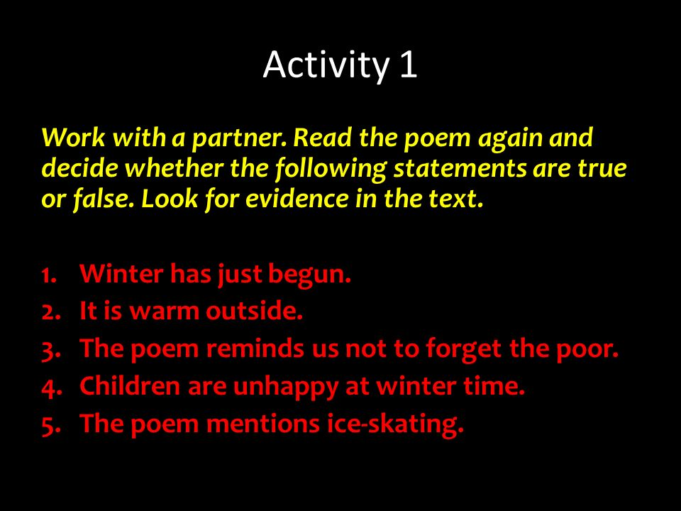 Antworten… 1.Winter has just begun - richtig 2.It is warm outside – falsch 3.The poem reminds us not to forget the poor - richtig 4.Children are unhappy at winter time - falsch 5.The poem mentions ice-skating - richtig