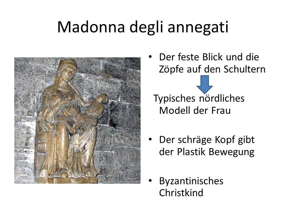 Madonna degli annegati Der feste Blick und die Zöpfe auf den Schultern Typisches nördliches Modell der Frau Der schräge Kopf gibt der Plastik Bewegung