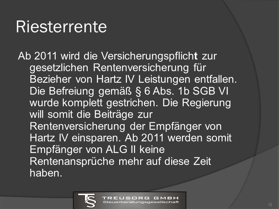Riesterrente Ab 2011 wird die Versicherungspflicht zur gesetzlichen Rentenversicherung für Bezieher von Hartz IV Leistungen entfallen.