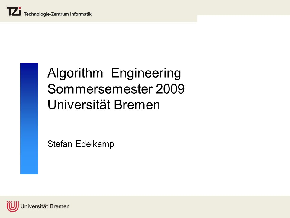 Algorithm Engineering Sommersemester 2009 Universität Bremen Stefan Edelkamp