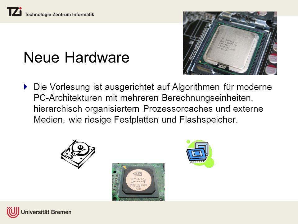 Neue Hardware Die Vorlesung ist ausgerichtet auf Algorithmen für moderne PC-Architekturen mit mehreren Berechnungseinheiten, hierarchisch organisierte