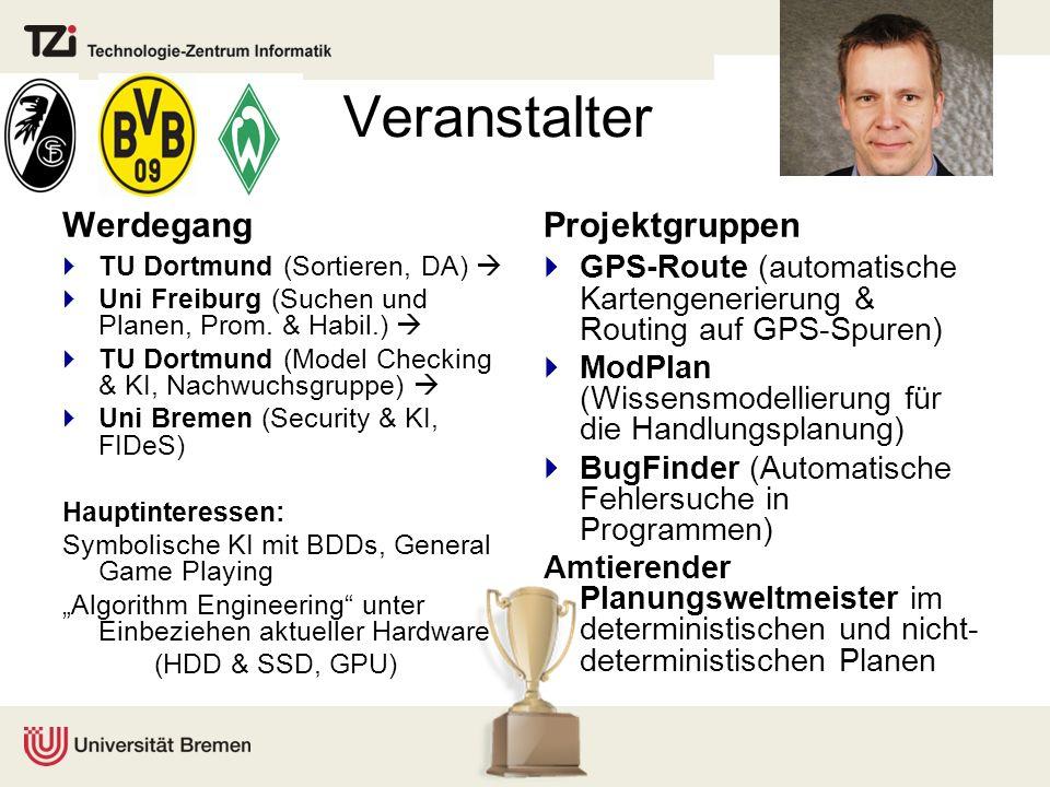Veranstalter Werdegang TU Dortmund (Sortieren, DA) Uni Freiburg (Suchen und Planen, Prom. & Habil.) TU Dortmund (Model Checking & KI, Nachwuchsgruppe)