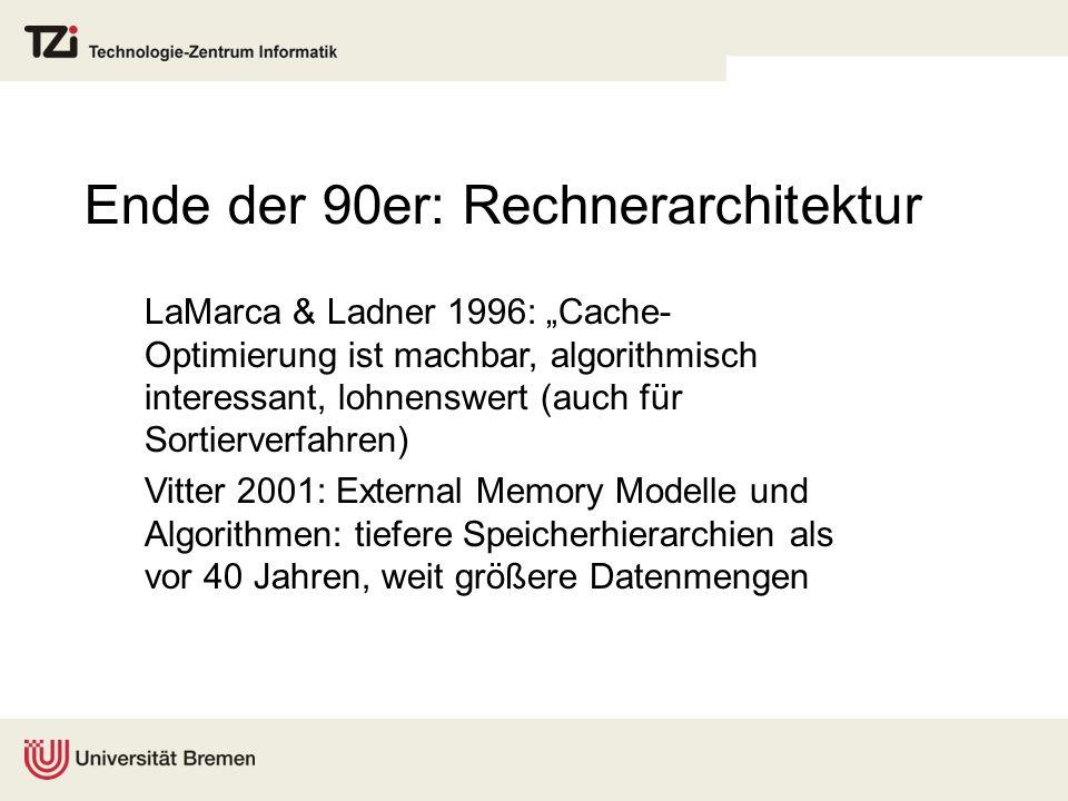 Ende der 90er: Rechnerarchitektur LaMarca & Ladner 1996: Cache- Optimierung ist machbar, algorithmisch interessant, lohnenswert (auch für Sortierverfa