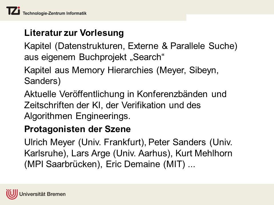 Literatur zur Vorlesung Kapitel (Datenstrukturen, Externe & Parallele Suche) aus eigenem Buchprojekt Search Kapitel aus Memory Hierarchies (Meyer, Sib