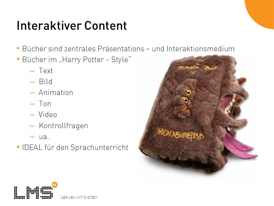 LERNEN MIT SYSTEM Interaktiver Content Bücher sind zentrales Präsentations – und Interaktionsmedium Bücher im Harry Potter – Style – Text – Bild – Animation – Ton – Video – Kontrollfragen – ua.