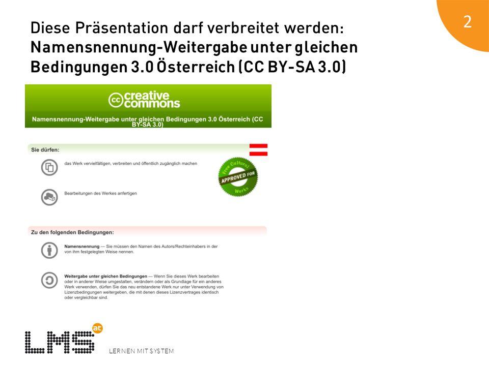 LERNEN MIT SYSTEM Diese Präsentation darf verbreitet werden: Namensnennung-Weitergabe unter gleichen Bedingungen 3.0 Österreich (CC BY-SA 3.0) 2