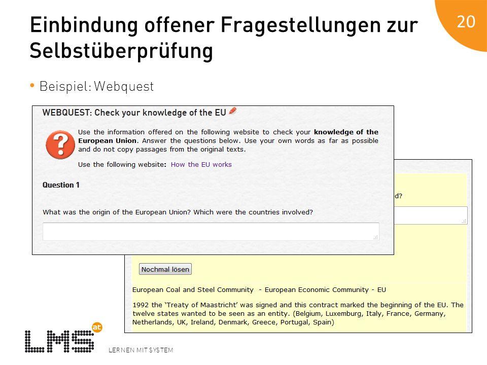 LERNEN MIT SYSTEM Einbindung offener Fragestellungen zur Selbstüberprüfung Beispiel: Webquest 20