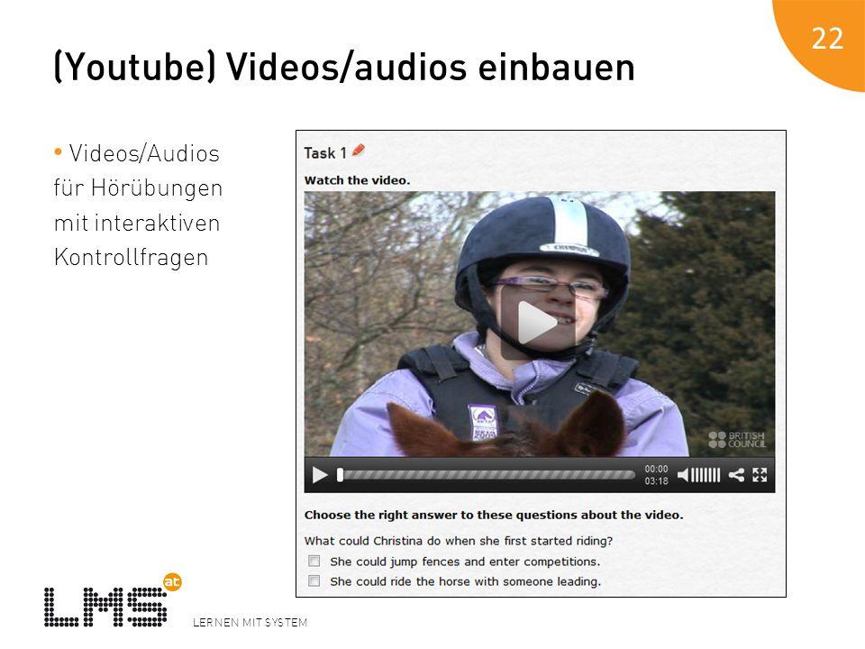 LERNEN MIT SYSTEM (Youtube) Videos/audios einbauen Videos/Audios für Hörübungen mit interaktiven Kontrollfragen 22