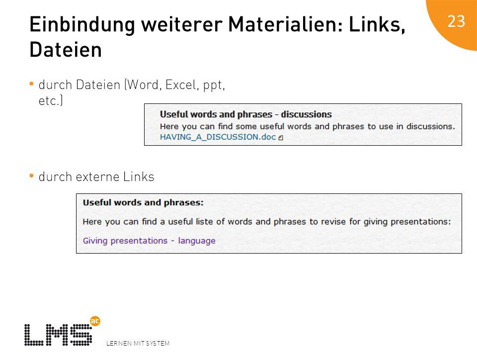 LERNEN MIT SYSTEM Einbindung weiterer Materialien: Links, Dateien durch Dateien (Word, Excel, ppt, etc.) durch externe Links 23