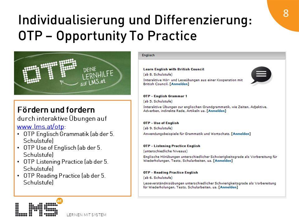 LERNEN MIT SYSTEM Individualisierung und Differenzierung: OTP – Opportunity To Practice 8 Fördern und fordern durch interaktive Übungen auf www.lms.at/otp: www.lms.at/otp OTP Englisch Grammatik (ab der 5.