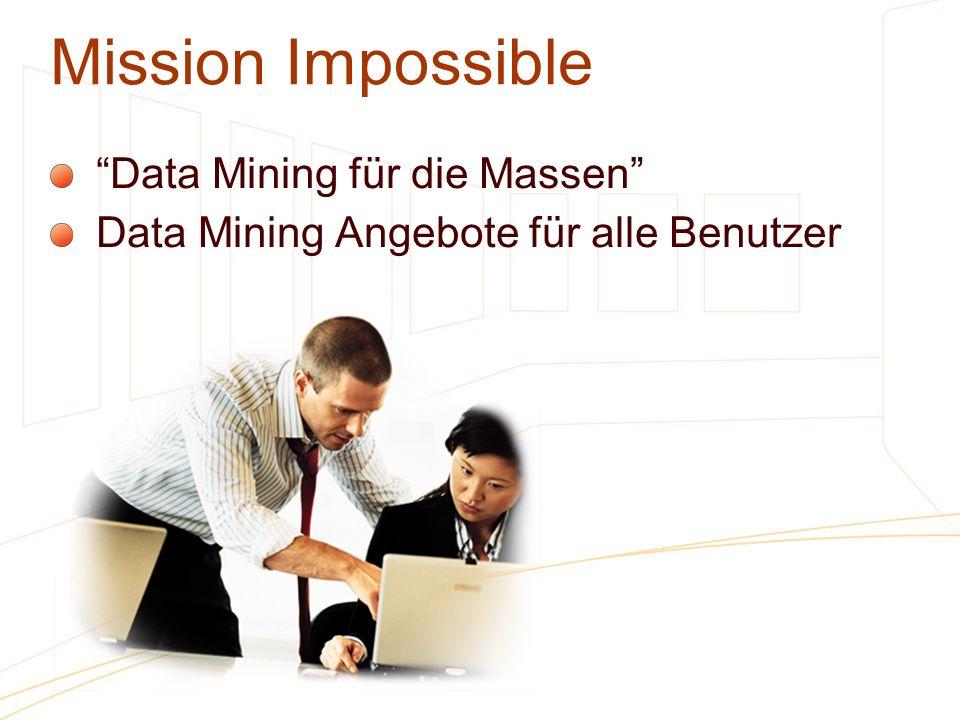 Mission Impossible Data Mining für die Massen Data Mining Angebote für alle Benutzer