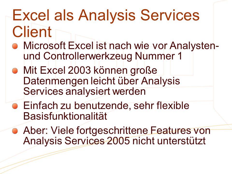 Excel als Analysis Services Client Microsoft Excel ist nach wie vor Analysten- und Controllerwerkzeug Nummer 1 Mit Excel 2003 können große Datenmengen