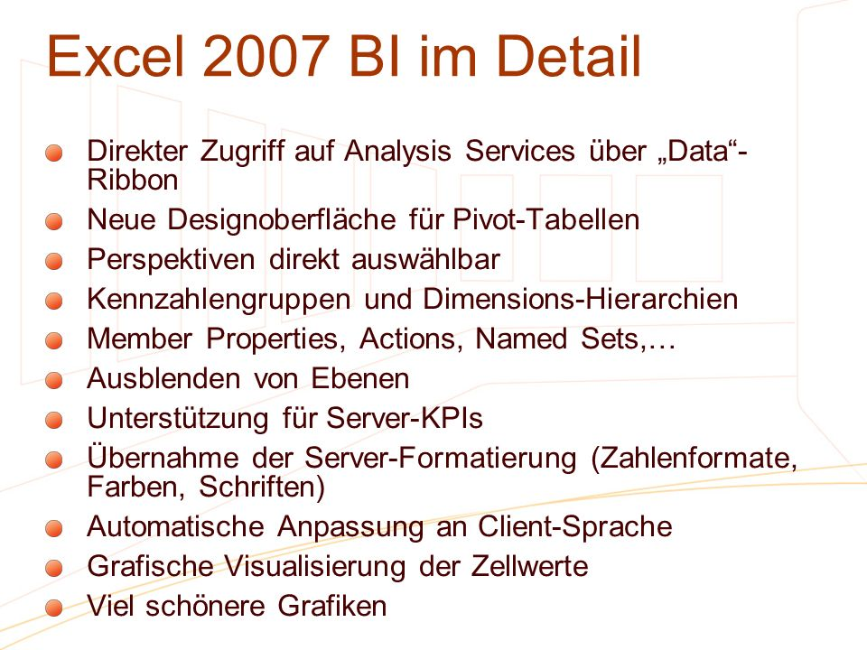 Excel 2007 BI im Detail Direkter Zugriff auf Analysis Services über Data- Ribbon Neue Designoberfläche für Pivot-Tabellen Perspektiven direkt auswählb